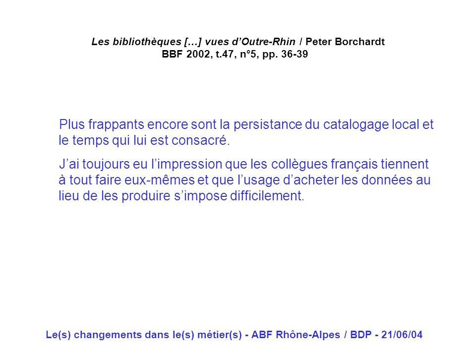 Le(s) changements dans le(s) métier(s) - ABF Rhône-Alpes / BDP - 21/06/04 Les bibliothèques […] vues dOutre-Rhin / Peter Borchardt BBF 2002, t.47, n°5