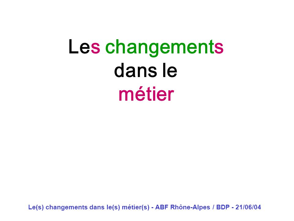 Le(s) changements dans le(s) métier(s) - ABF Rhône-Alpes / BDP - 21/06/04 Les changements dans le métier Dominique Lahary décoiffeur pour dames domini