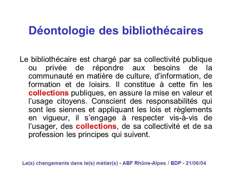 Le(s) changements dans le(s) métier(s) - ABF Rhône-Alpes / BDP - 21/06/04 Le bibliothécaire est chargé par sa collectivité publique ou privée de répon
