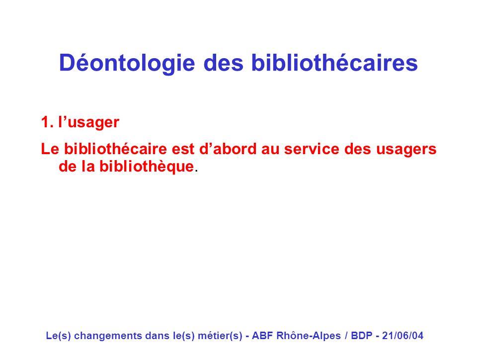 Le(s) changements dans le(s) métier(s) - ABF Rhône-Alpes / BDP - 21/06/04 1. lusager Le bibliothécaire est dabord au service des usagers de la bibliot