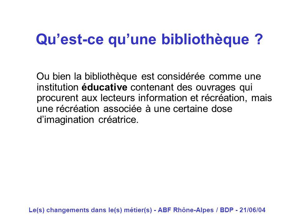 Le(s) changements dans le(s) métier(s) - ABF Rhône-Alpes / BDP - 21/06/04 Ou bien la bibliothèque est considérée comme une institution éducative conte