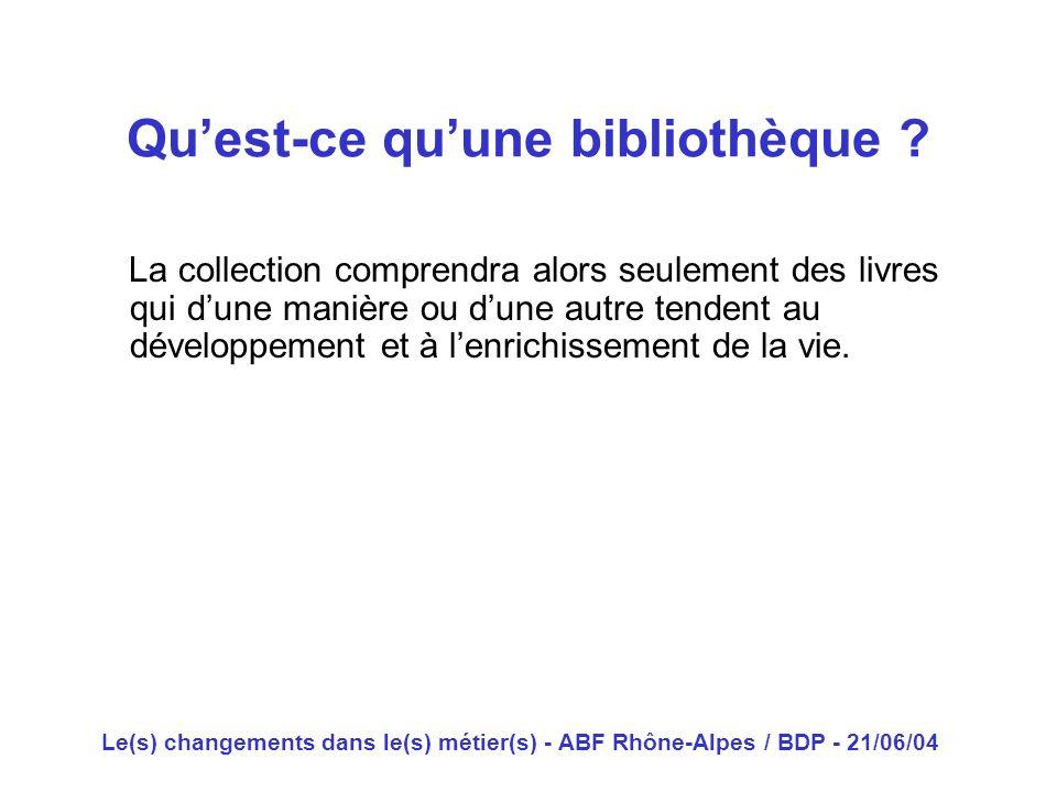 Le(s) changements dans le(s) métier(s) - ABF Rhône-Alpes / BDP - 21/06/04 La collection comprendra alors seulement des livres qui dune manière ou dune