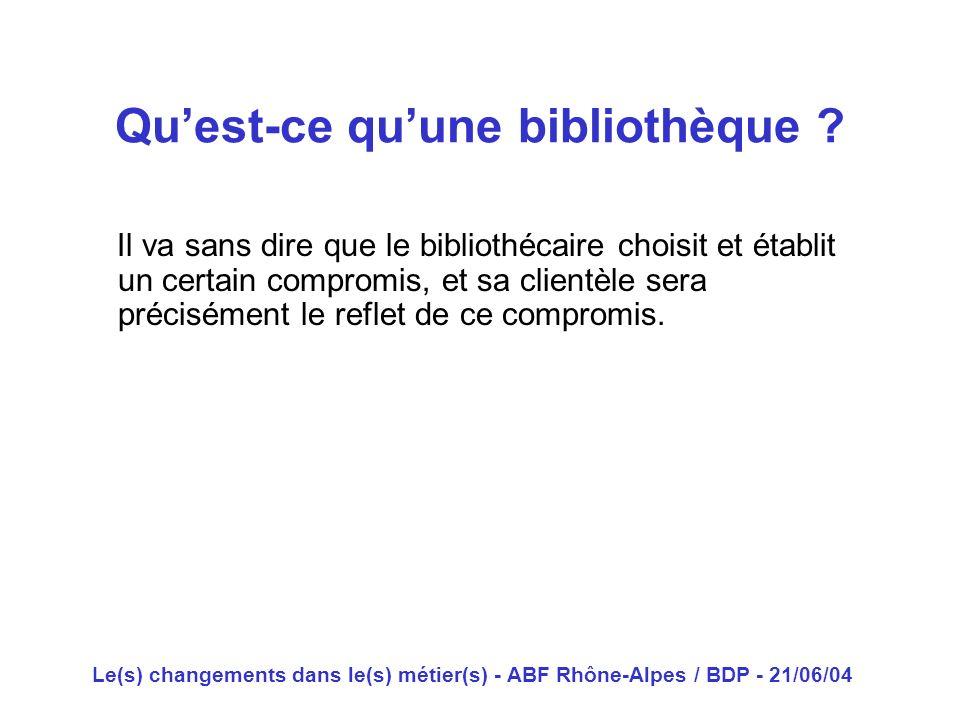 Le(s) changements dans le(s) métier(s) - ABF Rhône-Alpes / BDP - 21/06/04 Il va sans dire que le bibliothécaire choisit et établit un certain compromi