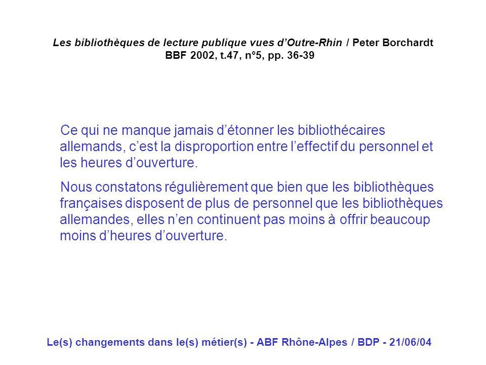 Le(s) changements dans le(s) métier(s) - ABF Rhône-Alpes / BDP - 21/06/04 Les bibliothèques de lecture publique vues dOutre-Rhin / Peter Borchardt BBF
