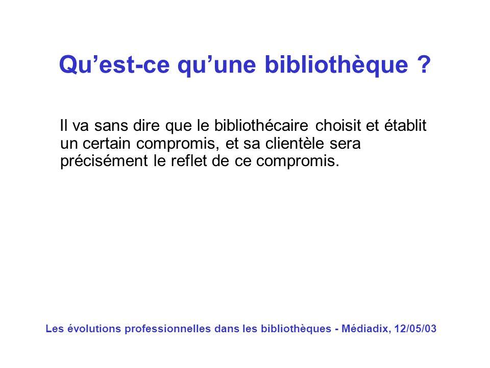 Les évolutions professionnelles dans les bibliothèques - Médiadix, 12/05/03 Il va sans dire que le bibliothécaire choisit et établit un certain compro