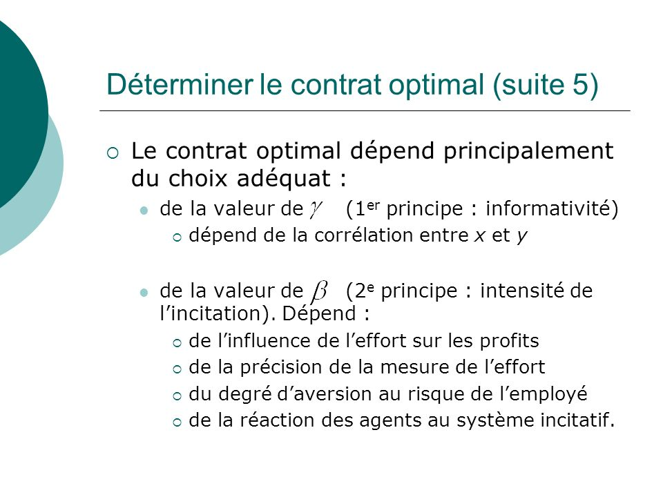 Déterminer le contrat optimal (suite 5) Le contrat optimal dépend principalement du choix adéquat : de la valeur de (1 er principe : informativité) dé