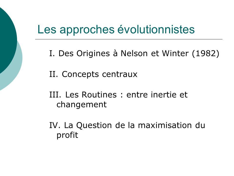 Les approches évolutionnistes I. Des Origines à Nelson et Winter (1982) II. Concepts centraux III. Les Routines : entre inertie et changement IV. La Q