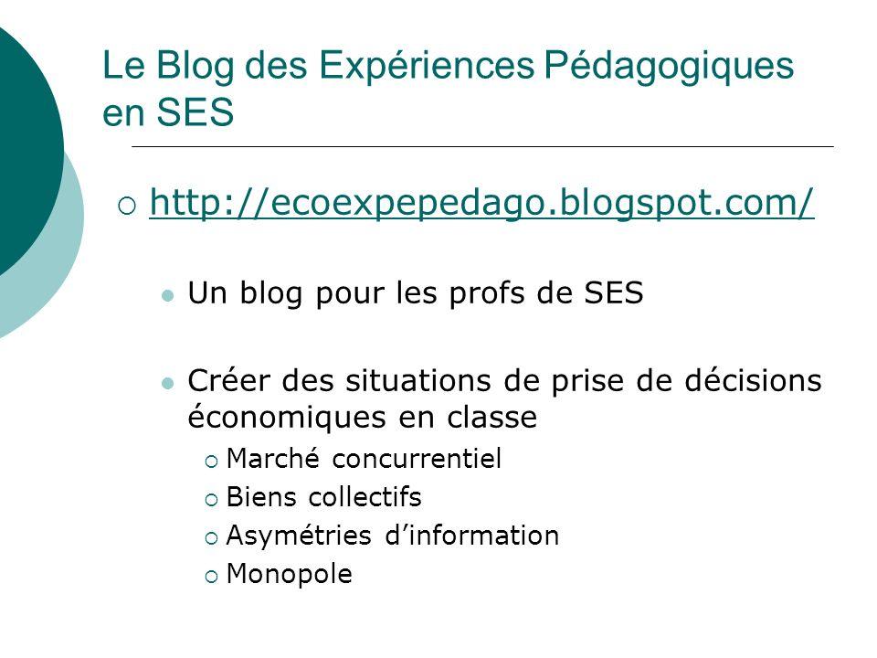 Le Blog des Expériences Pédagogiques en SES http://ecoexpepedago.blogspot.com/ Un blog pour les profs de SES Créer des situations de prise de décision