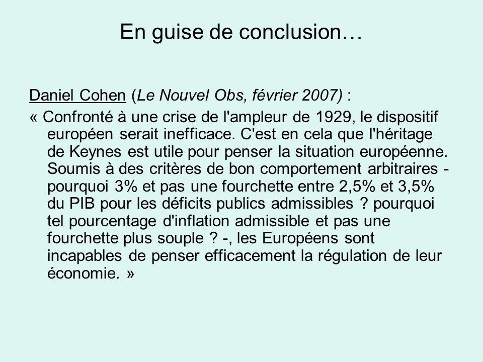 En guise de conclusion… Daniel Cohen (Le Nouvel Obs, février 2007) : « Confronté à une crise de l ampleur de 1929, le dispositif européen serait inefficace.