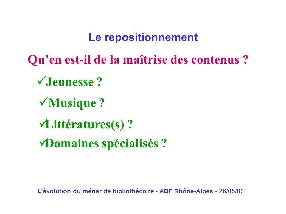Lévolution du métier de bibliothécaire - ABF Rhône-Alpes - 26/05/03 Quen est-il de la maîtrise des contenus ? Le repositionnement Jeunesse ? Musique ?