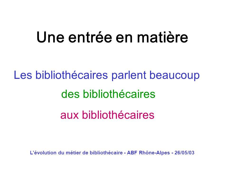Lévolution du métier de bibliothécaire - ABF Rhône-Alpes - 26/05/03 Métiers du livre La question des cousins et voisins Professionnels de linformation et de la documentation Webmestres Animateurs, médiateurs