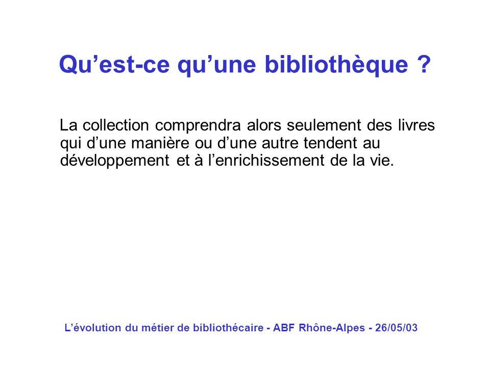 Lévolution du métier de bibliothécaire - ABF Rhône-Alpes - 26/05/03 La collection comprendra alors seulement des livres qui dune manière ou dune autre