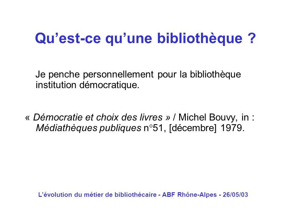 Lévolution du métier de bibliothécaire - ABF Rhône-Alpes - 26/05/03 Je penche personnellement pour la bibliothèque institution démocratique. « Démocra