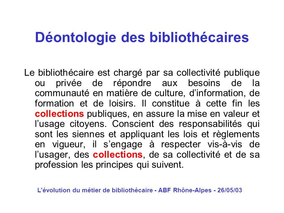 Lévolution du métier de bibliothécaire - ABF Rhône-Alpes - 26/05/03 Le bibliothécaire est chargé par sa collectivité publique ou privée de répondre au