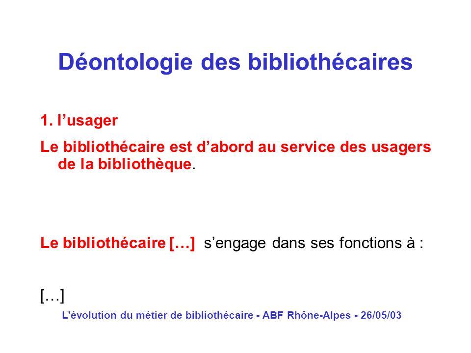 Lévolution du métier de bibliothécaire - ABF Rhône-Alpes - 26/05/03 1. lusager Le bibliothécaire est dabord au service des usagers de la bibliothèque.