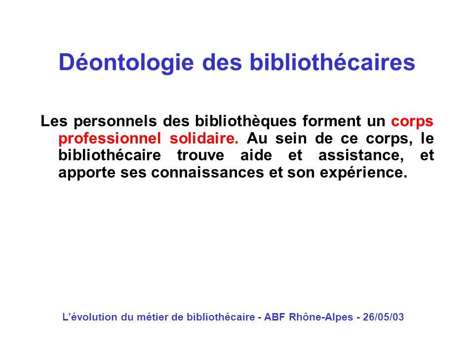 Lévolution du métier de bibliothécaire - ABF Rhône-Alpes - 26/05/03 Les personnels des bibliothèques forment un corps professionnel solidaire. Au sein