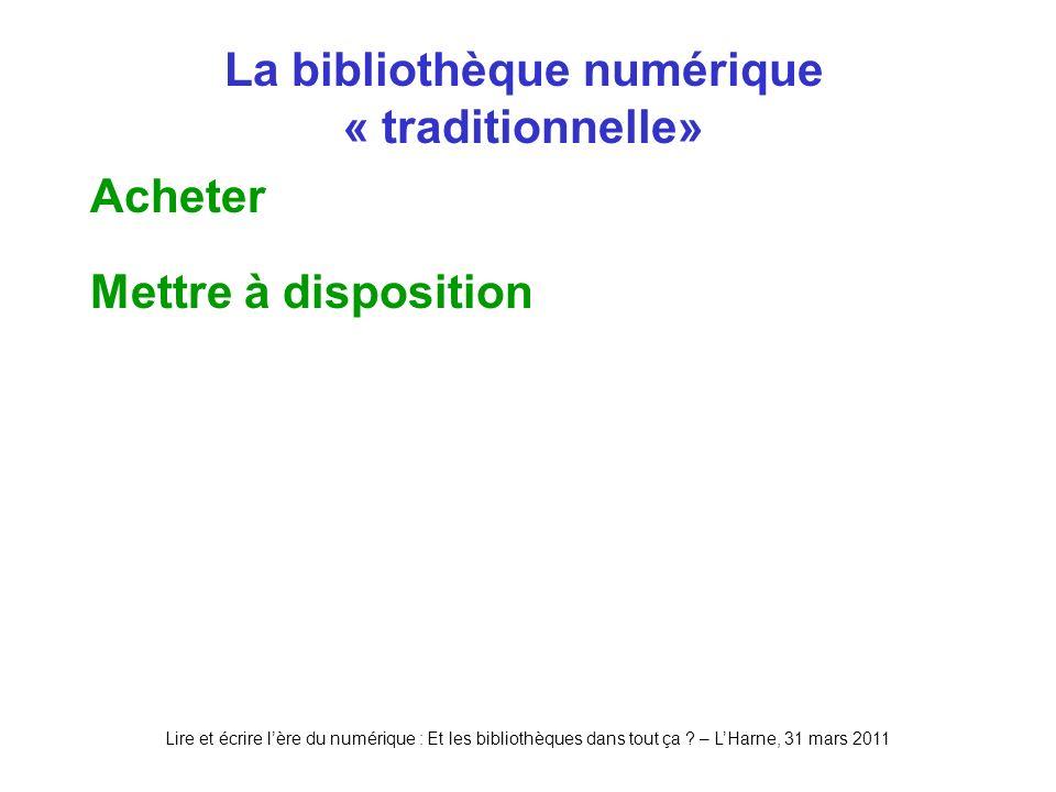 Lire et écrire lère du numérique : Et les bibliothèques dans tout ça ? – LHarne, 31 mars 2011 La bibliothèque numérique « traditionnelle» Acheter Mett