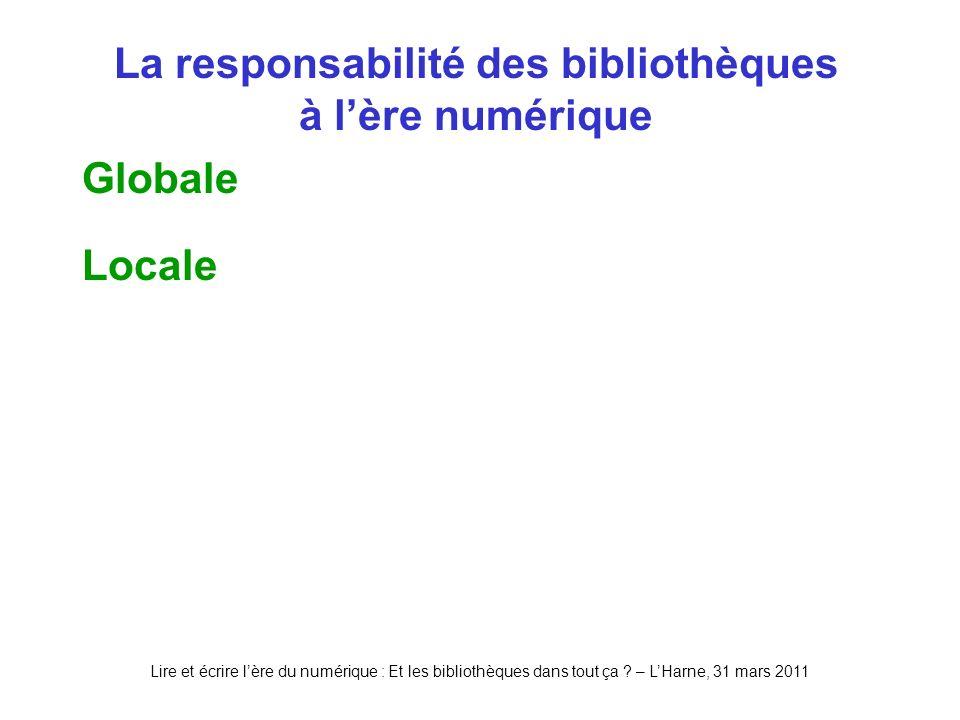 Lire et écrire lère du numérique : Et les bibliothèques dans tout ça ? – LHarne, 31 mars 2011 La responsabilité des bibliothèques à lère numérique Glo