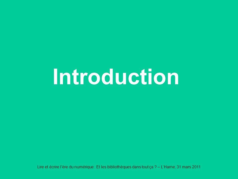 Lire et écrire lère du numérique : Et les bibliothèques dans tout ça ? – LHarne, 31 mars 2011 Introduction