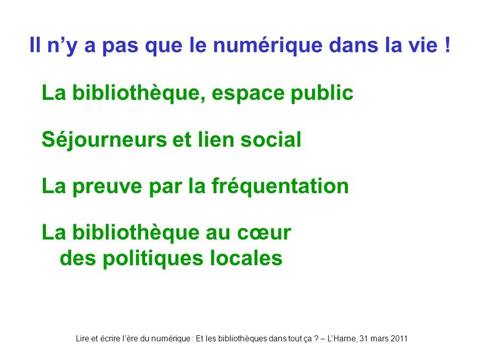 Lire et écrire lère du numérique : Et les bibliothèques dans tout ça ? – LHarne, 31 mars 2011 Il ny a pas que le numérique dans la vie ! La bibliothèq