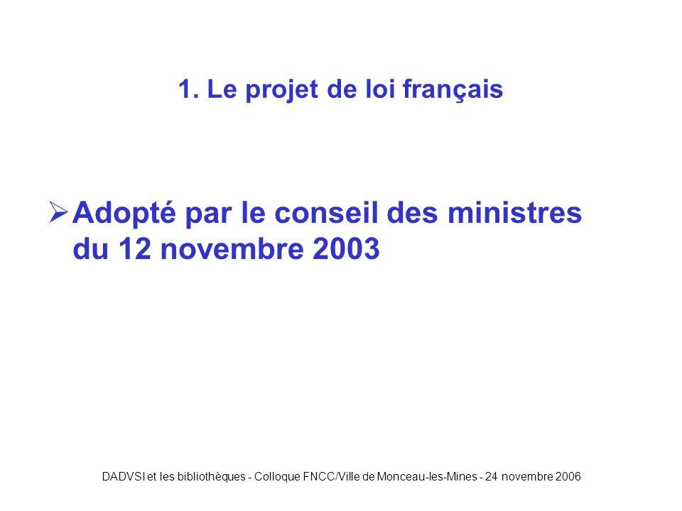 DADVSI et les bibliothèques - Colloque FNCC/Ville de Monceau-les-Mines - 24 novembre 2006 Adopté par le conseil des ministres du 12 novembre 2003 1.