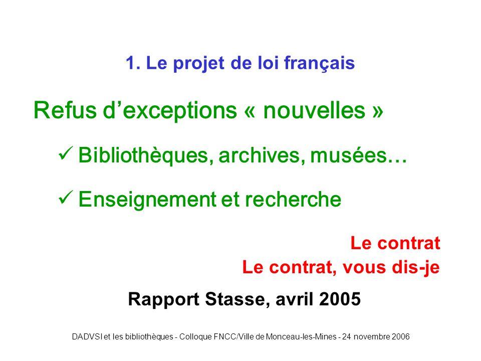 DADVSI et les bibliothèques - Colloque FNCC/Ville de Monceau-les-Mines - 24 novembre 2006 Refus dexceptions « nouvelles » Bibliothèques, archives, musées… Enseignement et recherche 1.