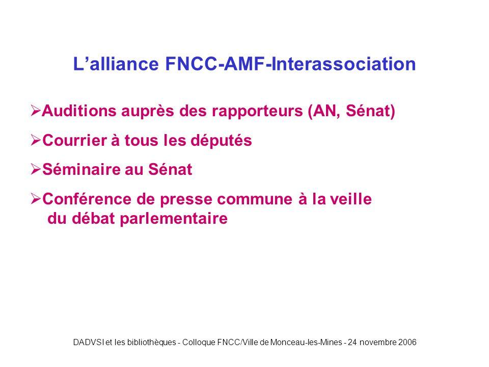 Lalliance FNCC-AMF-Interassociation Auditions auprès des rapporteurs (AN, Sénat) Courrier à tous les députés Séminaire au Sénat Conférence de presse commune à la veille du débat parlementaire