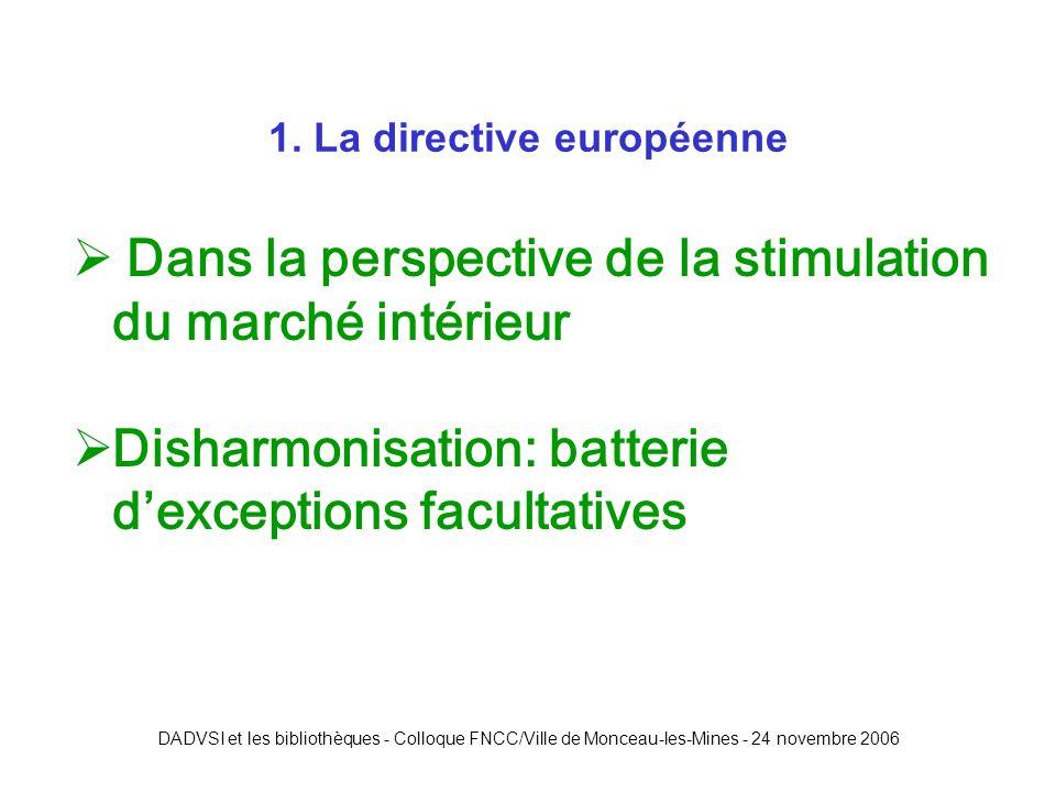 DADVSI et les bibliothèques - Colloque FNCC/Ville de Monceau-les-Mines - 24 novembre 2006 Dans la perspective de la stimulation du marché intérieur Disharmonisation: batterie dexceptions facultatives 1.