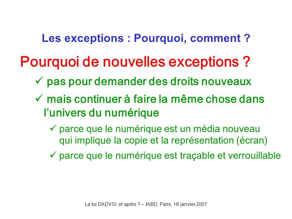 La loi DADVSI, et après . – IABD, Paris, 18 janvier 2007 Pourquoi de nouvelles exceptions .