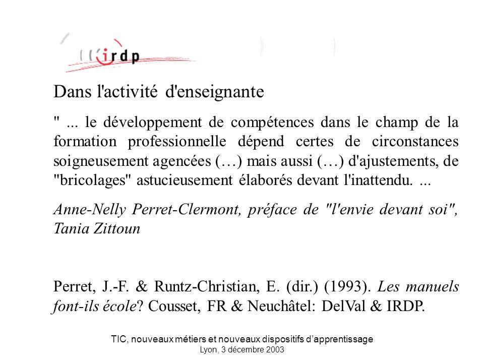 TIC, nouveaux métiers et nouveaux dispositifs dapprentissage Lyon, 3 décembre 2003 Dans l activité d enseignante ...