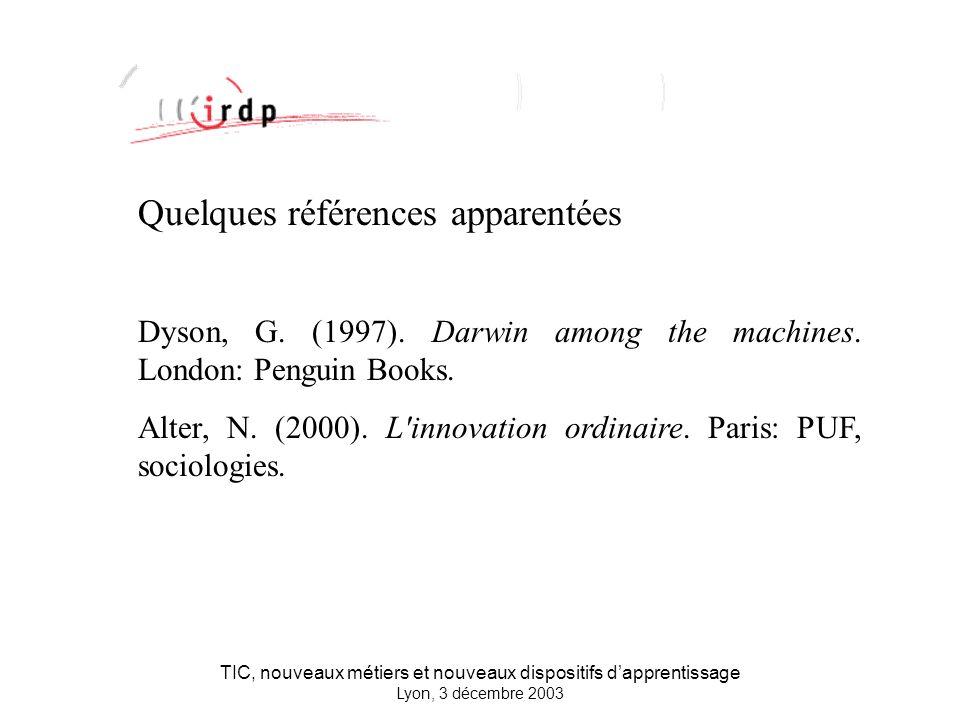 TIC, nouveaux métiers et nouveaux dispositifs dapprentissage Lyon, 3 décembre 2003 Quelques références apparentées Dyson, G.