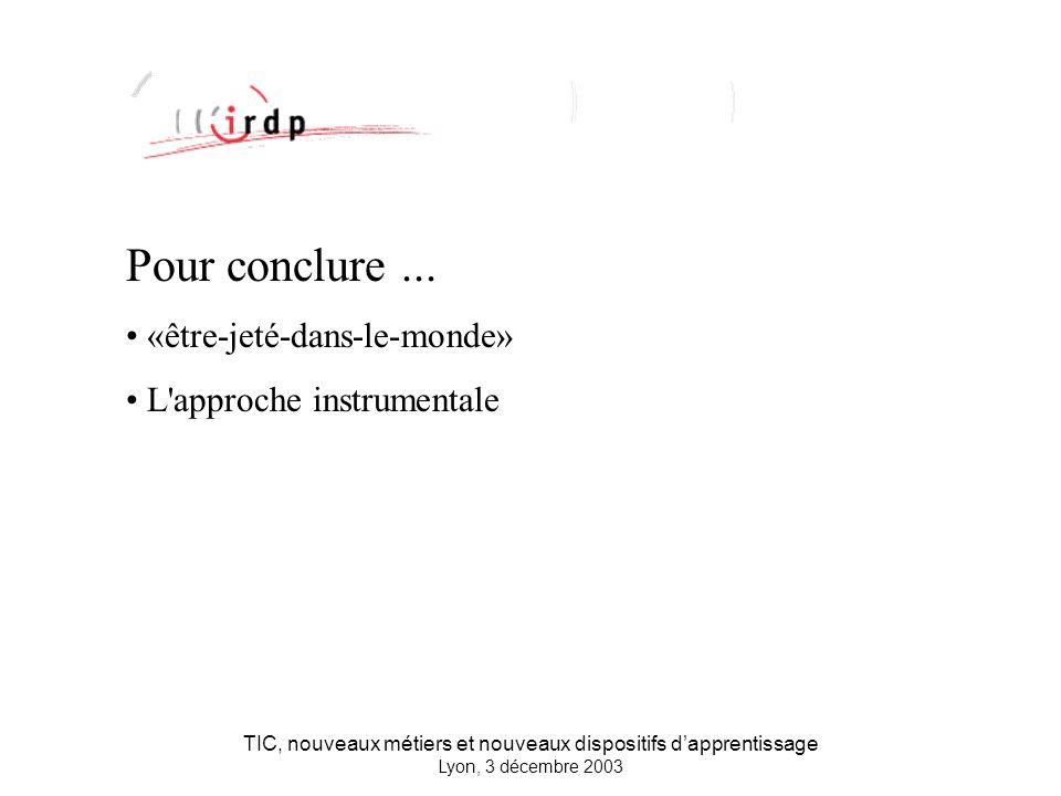 TIC, nouveaux métiers et nouveaux dispositifs dapprentissage Lyon, 3 décembre 2003 Pour conclure...
