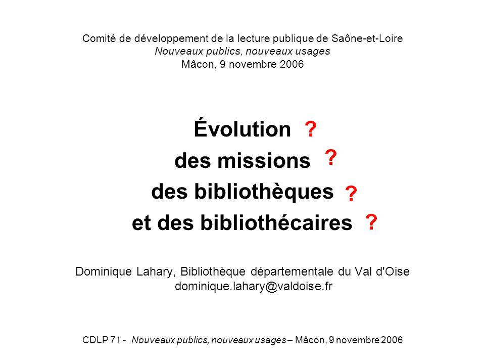 CDLP 71 - Nouveaux publics, nouveaux usages – Mâcon, 9 novembre 2006 Comité de développement de la lecture publique de Saône-et-Loire Nouveaux publics