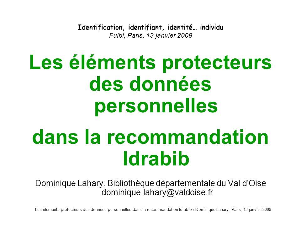 Les éléments protecteurs des données personnelles dans la recommandation Idrabib / Dominique Lahary, Paris, 13 janvier 2009 Identification, identifian