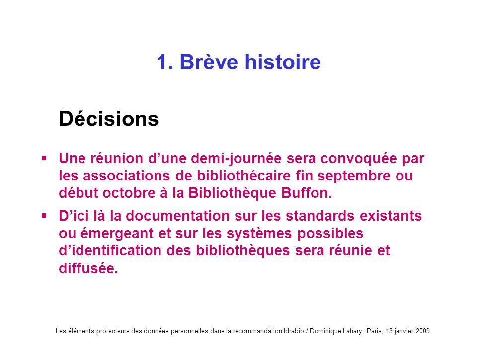 Les éléments protecteurs des données personnelles dans la recommandation Idrabib / Dominique Lahary, Paris, 13 janvier 2009 1. Brève histoire Décision