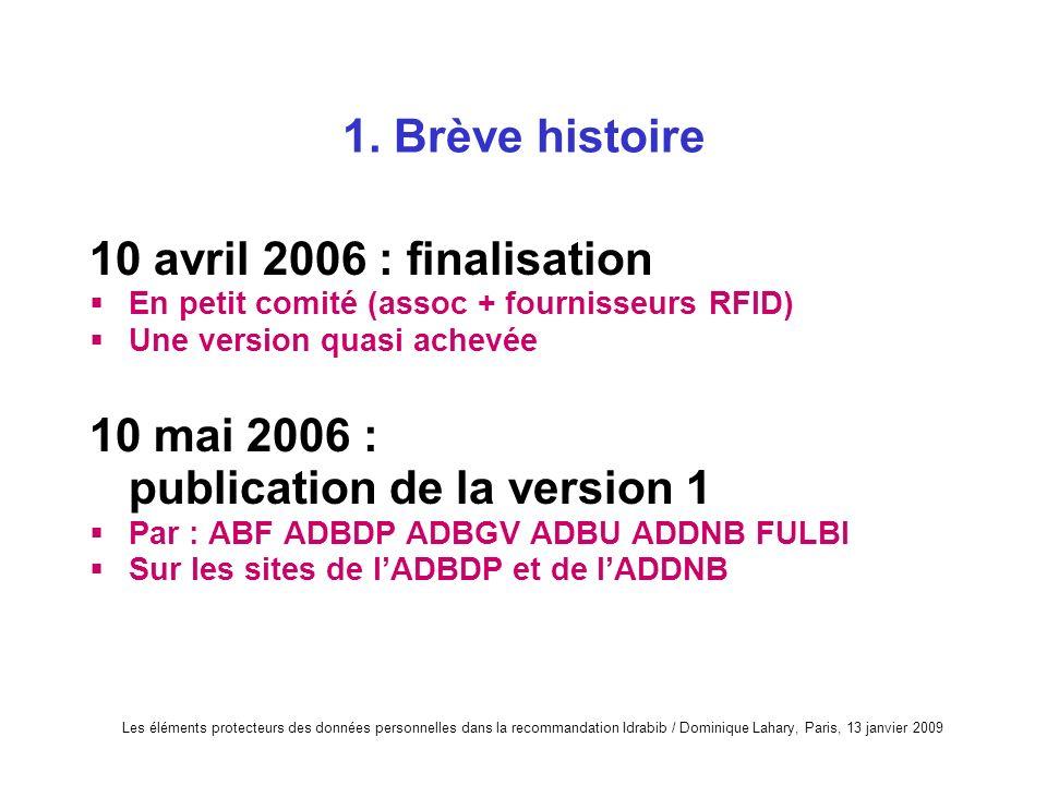 1. Brève histoire 10 avril 2006 : finalisation En petit comité (assoc + fournisseurs RFID) Une version quasi achevée 10 mai 2006 : publication de la v