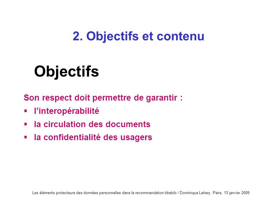 Les éléments protecteurs des données personnelles dans la recommandation Idrabib / Dominique Lahary, Paris, 13 janvier 2009 2. Objectifs et contenu Ob