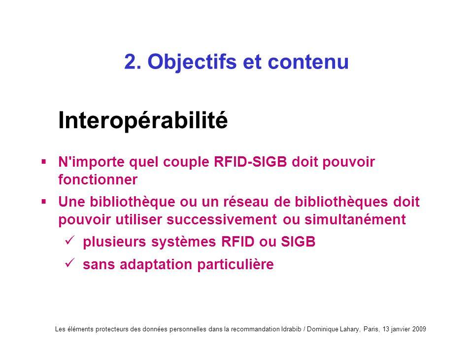 Les éléments protecteurs des données personnelles dans la recommandation Idrabib / Dominique Lahary, Paris, 13 janvier 2009 2. Objectifs et contenu In
