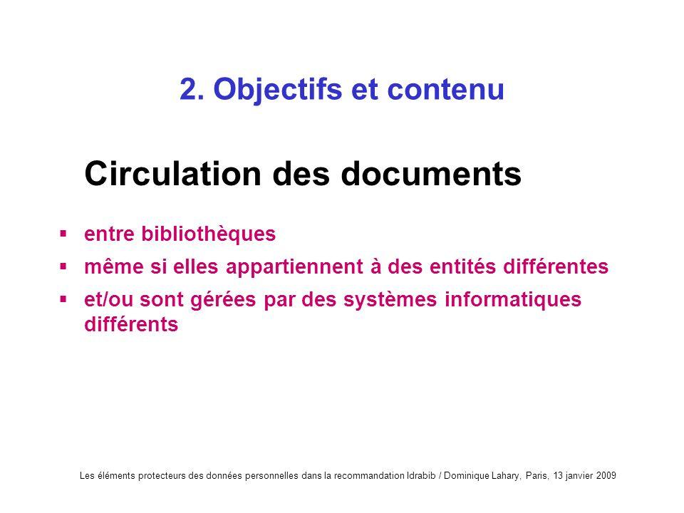 Les éléments protecteurs des données personnelles dans la recommandation Idrabib / Dominique Lahary, Paris, 13 janvier 2009 2. Objectifs et contenu Ci