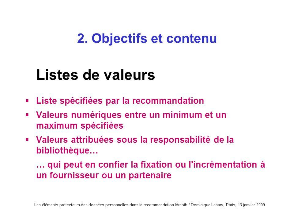 Les éléments protecteurs des données personnelles dans la recommandation Idrabib / Dominique Lahary, Paris, 13 janvier 2009 2. Objectifs et contenu Li