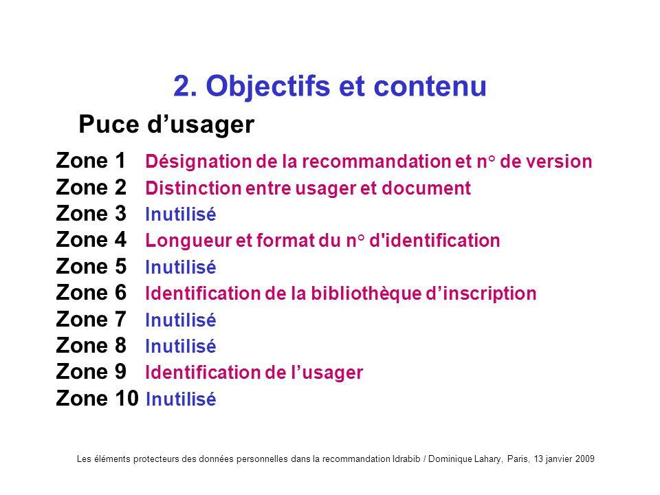 Les éléments protecteurs des données personnelles dans la recommandation Idrabib / Dominique Lahary, Paris, 13 janvier 2009 2. Objectifs et contenu Zo