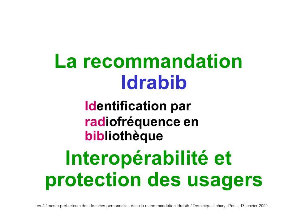 Les éléments protecteurs des données personnelles dans la recommandation Idrabib / Dominique Lahary, Paris, 13 janvier 2009 La recommandation Idrabib