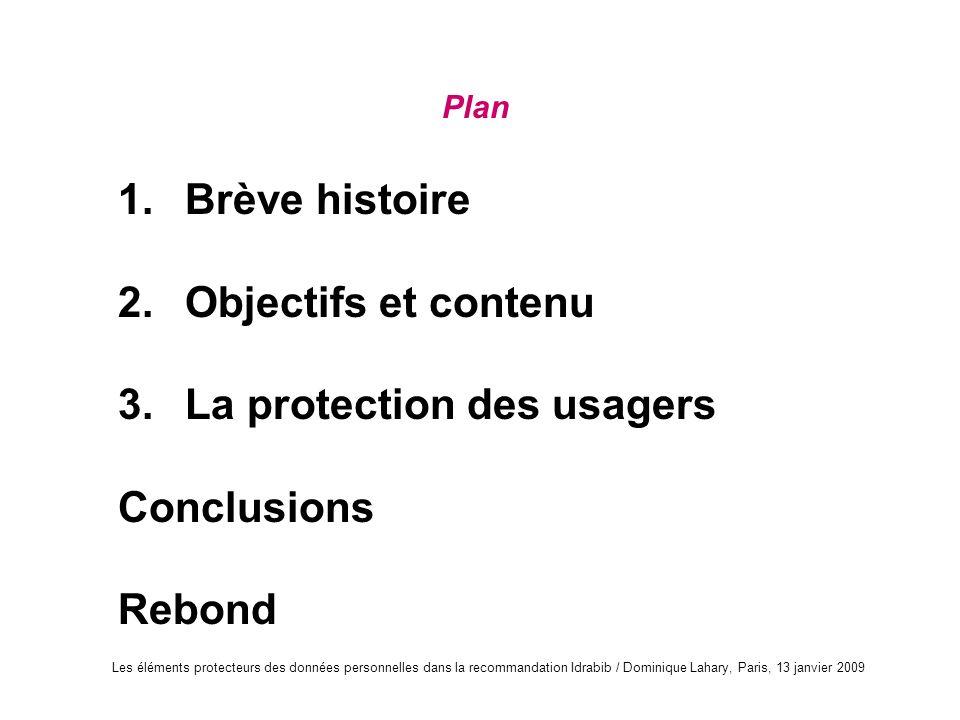 Les éléments protecteurs des données personnelles dans la recommandation Idrabib / Dominique Lahary, Paris, 13 janvier 2009 Plan 1. Brève histoire 2.
