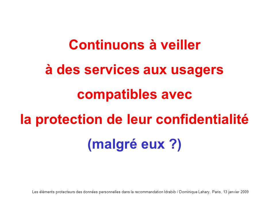 Les éléments protecteurs des données personnelles dans la recommandation Idrabib / Dominique Lahary, Paris, 13 janvier 2009 Continuons à veiller à des
