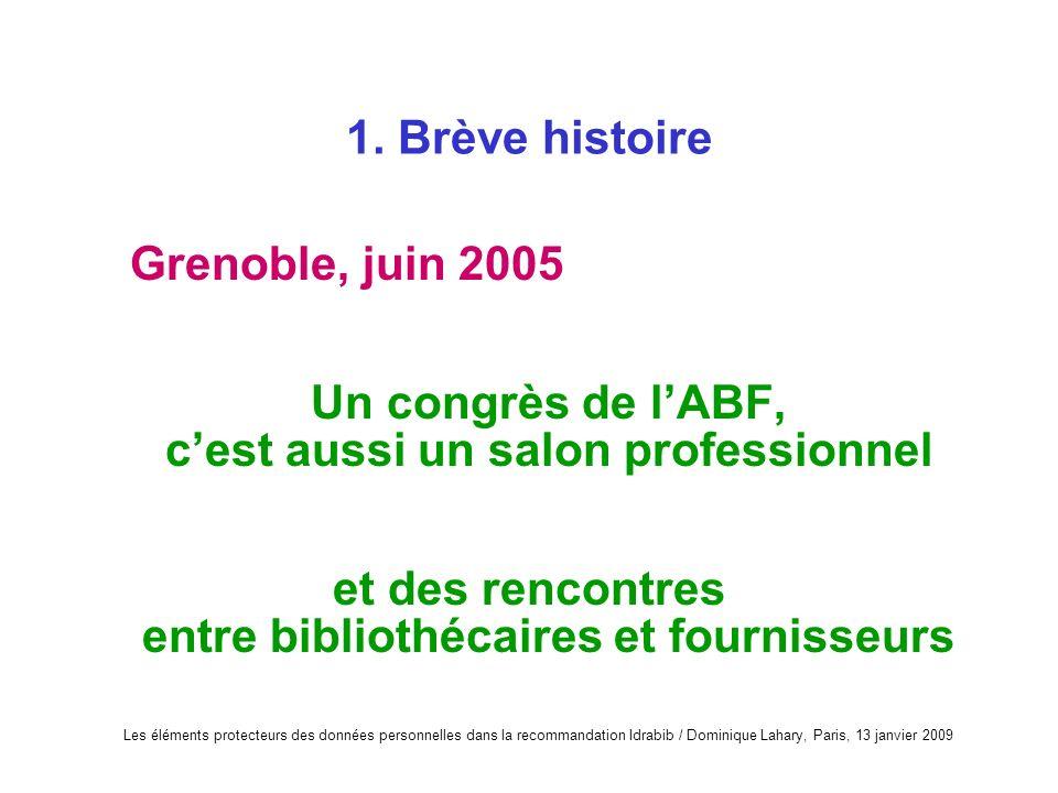 Les éléments protecteurs des données personnelles dans la recommandation Idrabib / Dominique Lahary, Paris, 13 janvier 2009 1. Brève histoire Grenoble