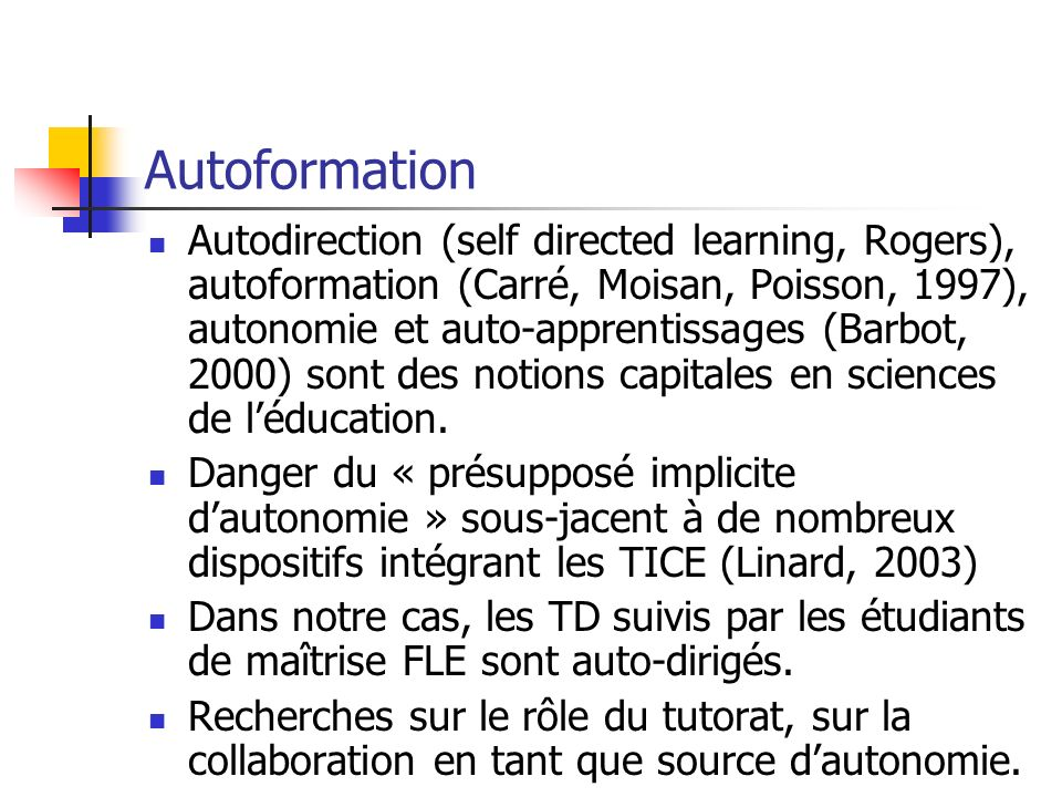 Autoformation Autodirection (self directed learning, Rogers), autoformation (Carré, Moisan, Poisson, 1997), autonomie et auto-apprentissages (Barbot,