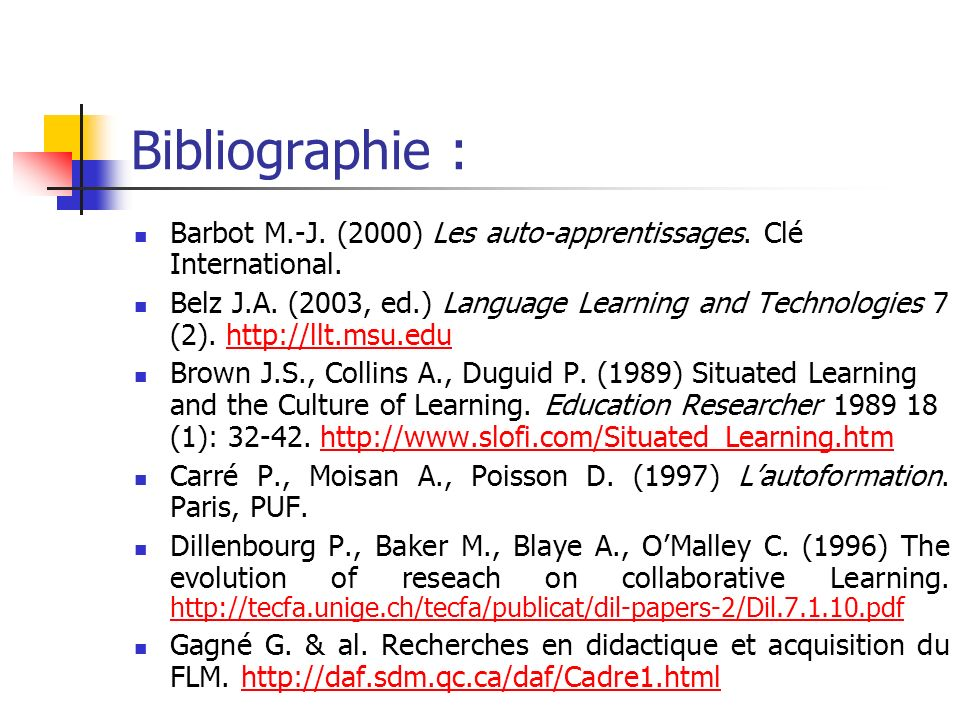 Bibliographie : Barbot M.-J. (2000) Les auto-apprentissages. Clé International. Belz J.A. (2003, ed.) Language Learning and Technologies 7 (2). http:/