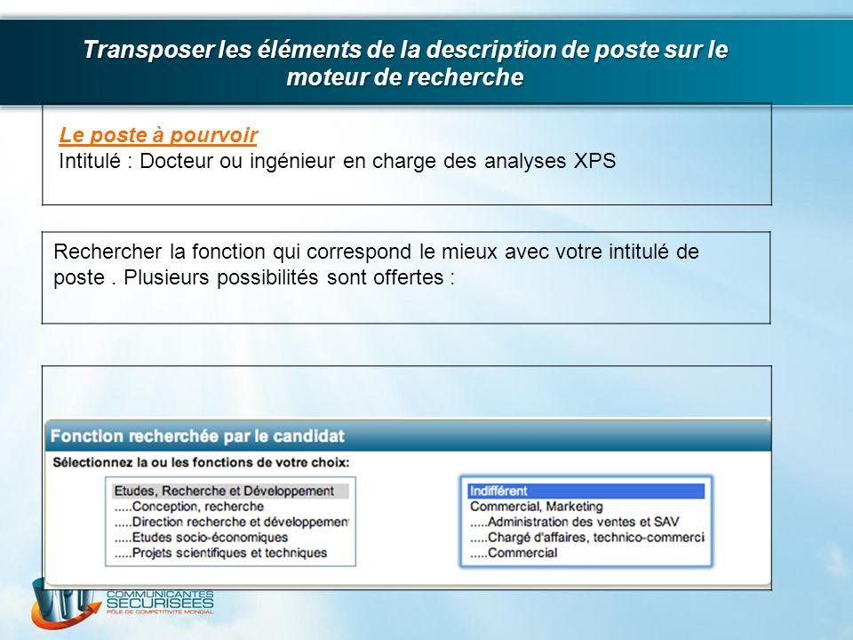 Le poste à pourvoir Intitulé : Docteur ou ingénieur en charge des analyses XPS Rechercher la fonction qui correspond le mieux avec votre intitulé de p