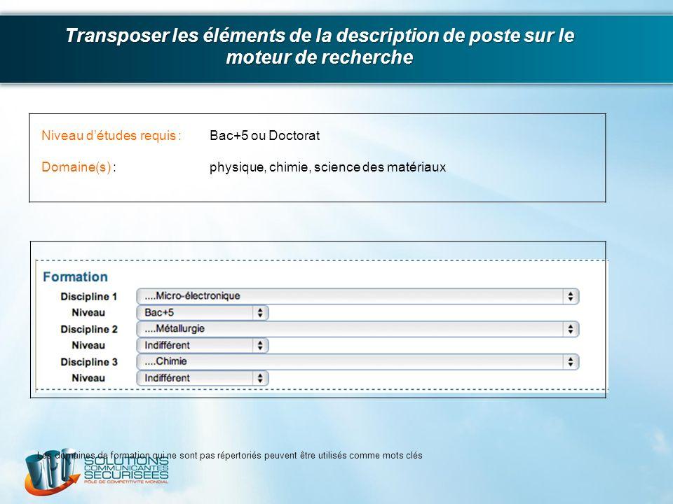 Transposer les éléments de la description de poste sur le moteur de recherche Niveau détudes requis :Bac+5 ou Doctorat Domaine(s) :physique, chimie, s