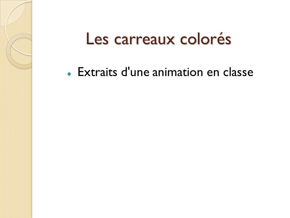 Les carreaux colorés Extraits d'une animation en classe
